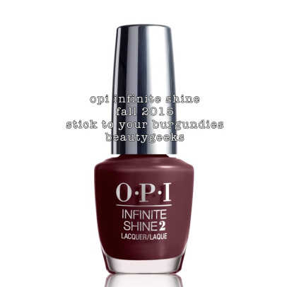 OPI Infinite Shine Stick To Your Burgundies_OPI Fall 2015 IS Beautygeeks.jpg