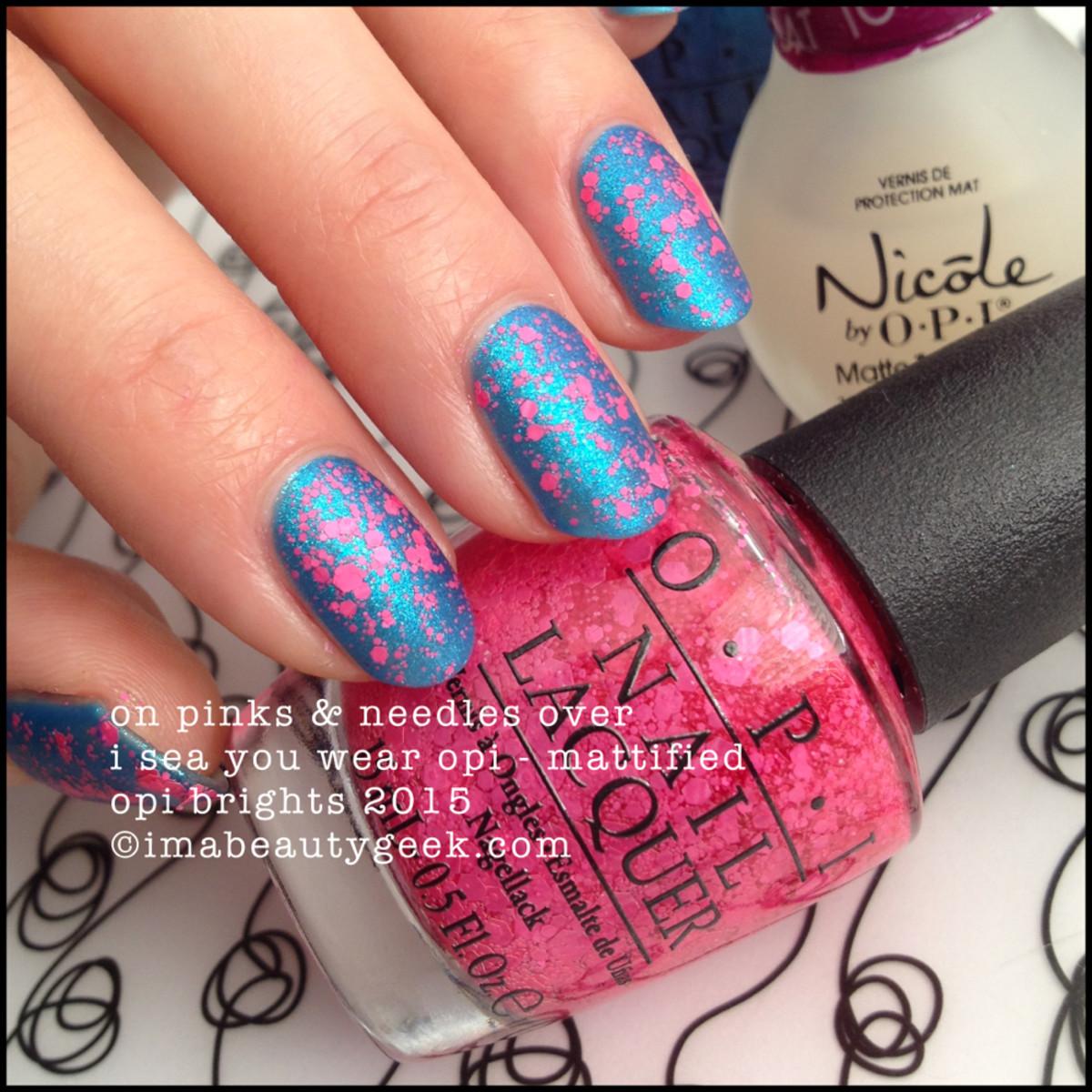 OPI Brights 2015_OPI On Pinks & Needles over I Sea You Wear OPI Matte