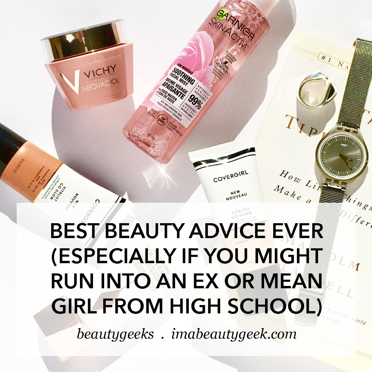 Best Beauty Advice Ever in Case You Run into an Ex or a Mean Girl from High School-BEAUTYGEEKS