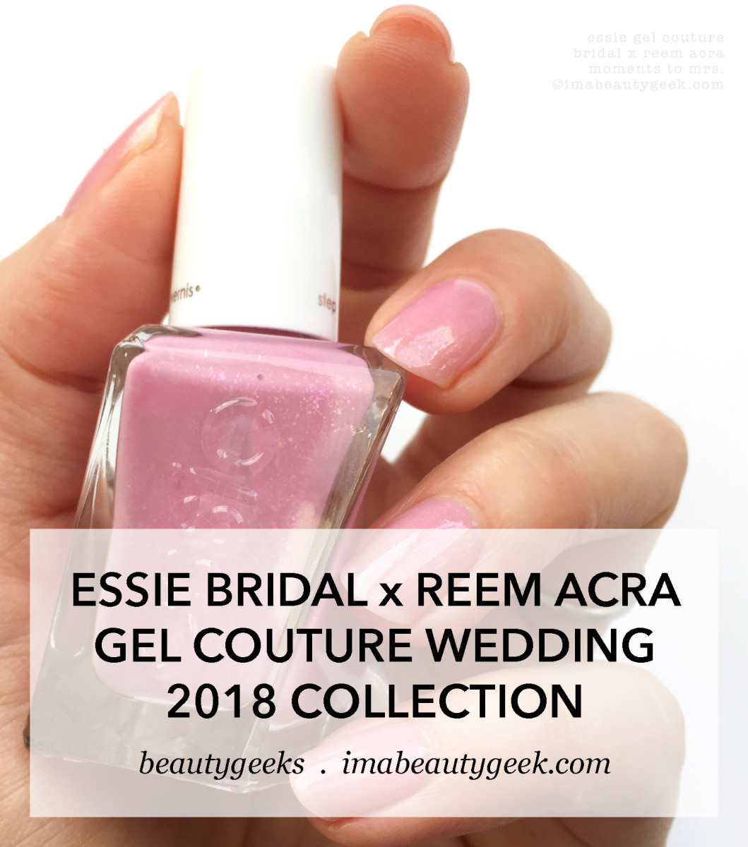 Essie Bridal x Reem Acra Gel Couture Wedding 2018 collection swatches and review-MANIGEEK-BEAUTYGEEKS