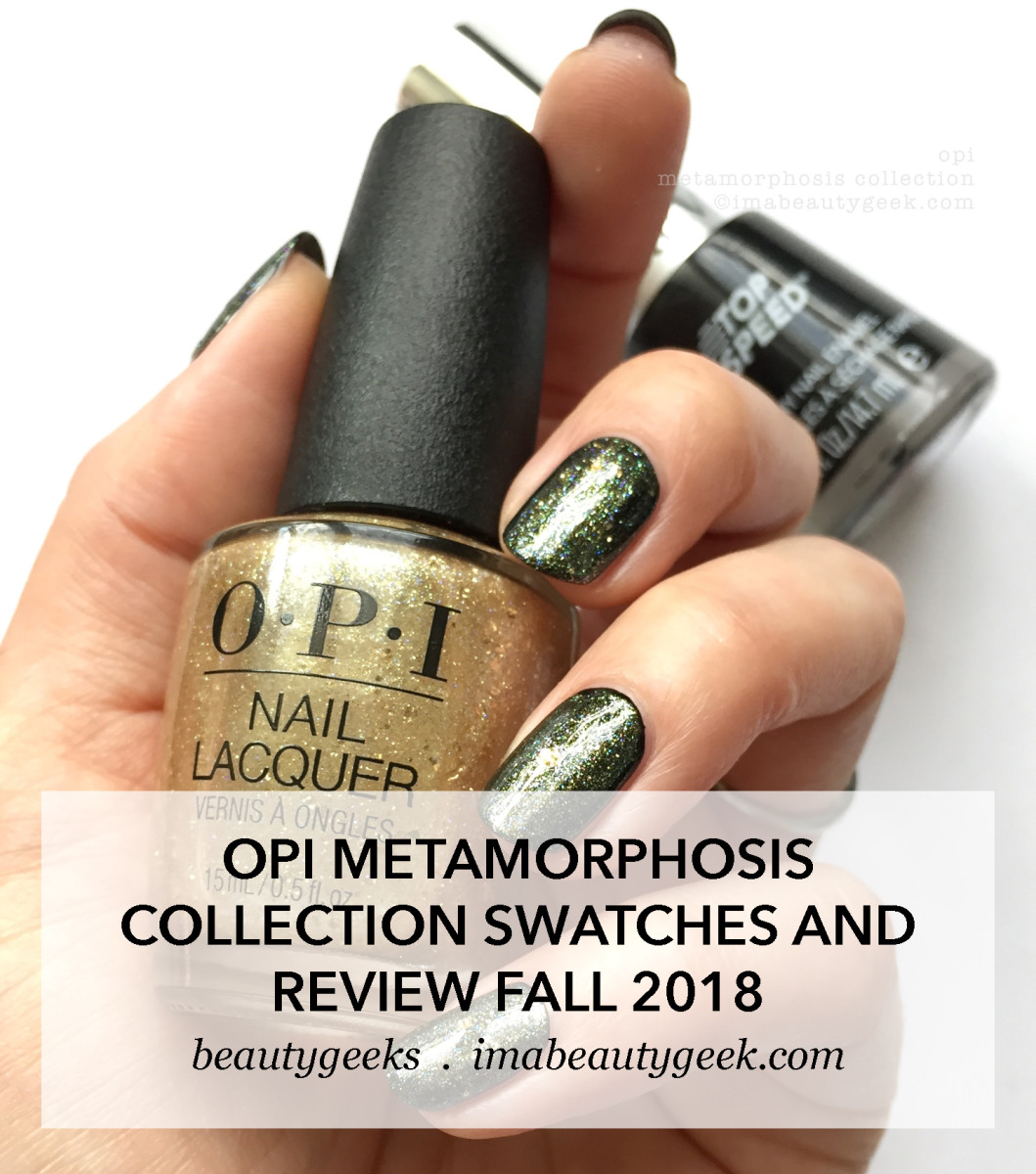 OPI Metamorphosis Collection Swatches Review Fall 2018_manigeek_beautygeeks